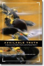 Available Truth: Excursions into Buddhist Wisdom and the Natural World <br> By: Bhikkhu Nyanasobhano