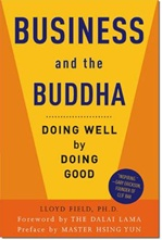 Business and the Buddha: Doing Well by Doing Good <br> By: Lloyd Field