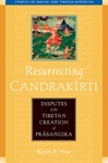 Resurrecting Candrakirti: Disputes in the Tibetan Creation of Prasangika