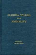 Buddha Nature and Animality <br> By: David Jones (editor)