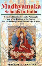 Madhyamaka Schools in India: A Study of the Madhyamaka Philosophy and of the Division of the System into the Prasangika and Svatantrika Schools <br>  By: Peter Della Santina