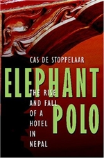 Elephant Polo: The Rise And Fall Of A Hotel In Nepal, Cas De Stoppelaar