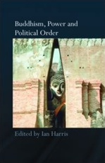 Buddhism, Power and Political Order<br> Ian Harris