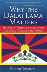 Why the Dalai Lama Matters: His Act of Truth as the Solution for China, Tibet, and the World <br> By: Thurman