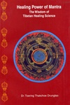 Healing Power of Mantra: The Wisdom of Tibetan Healing Science <br>  By: Drungtso, Tsering Thakchoe
