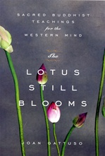Lotus Still Blooms: Sacred Buddhist Teachings for the Western Mind <br> By: Joan Gattuso