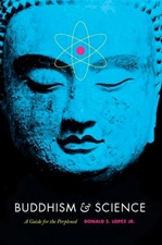 Buddhism and Science: A Guide for the Perplexed <br> By: Donald S. Lopez Jr