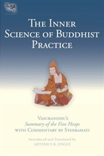 Inner Science of Buddhist Practice: Vasubandhu's Summary of the Five Heaps with Commentary by Sthiramati <br> By:  Artemus B. Engle