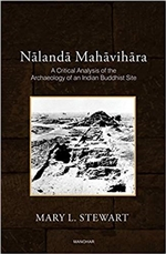 Nalanda Mahavihara: A Critical Analysis of the Archaeology of an India Buddhist Site, Mary L. Stewart