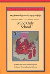 Opening the Clear Vision of the Mind Only School <br> By: Khenchen Palden Sherab Rinpoche and  Khenpo Tsewang Dongyal Rinpoche
