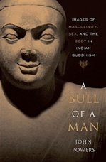 Bull of a Man: Images of Masculinity, Sex, and the Body in Indian Buddhism <br> John Powers
