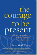 Courage to Be Present: Buddhism, Psychotherapy, and the Awakening of Natural Wisdom