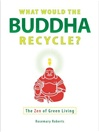 What Would the Buddha Recycle?: The Zen of Green Living <br>By: Rosemary Roberts
