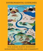 Environmental Guidelines for Karma Kagyu Buddhist Monasteries, Centers and Community <br> By: 17th Karmapa Ogyen Trinley Dorje