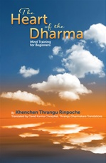 Heart of the Dharma: Mind Training for Beginners <br> By: Thrangu Rinpoche