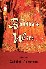 Buddha's Wife (A Novel) <br> By: Gabriel Constans