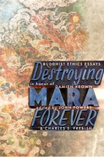 Destroying Mara Forever: Buddhist Ethics Essays in Honor of Damien Keown