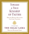 Toward a True Kinship of Faiths: How the World's Religions Can Come Together, His Holiness the Dalai Lama