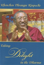Taking Delight in the Dharma, Thrangu Rinpoche