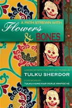 Path Strewn with Flowers and Bones: A Memoir with the Reflections of Tulku Sherdor