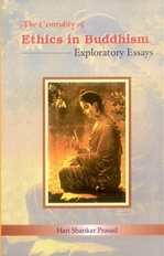 Centrality of Ethics in Buddhism: Exploratory Essays