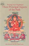 Teachings on Je Tsongkhapas Three Principal Aspects of the Path<br> By: Dalai Lama