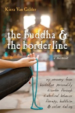Buddha & the Borderline: My Recovery from Borderline Personality Disorder Through Dialectical Behavior Therapy, Buddhism, and Online Dating