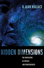 Hidden Dimensions: The Unification of Physics and Consciousness <br>By: Alan Wallace