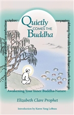 Quietly Comes The Buddha: Awakening Your Inner Buddha-Nature by Elizabeth Clare Prophet