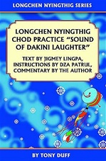 Longchen Nyingthig Chod: Sound of Dakini Laughter, Text by Jigmey Lingpa, Instructions by Dza Patrul, and Commentary by the Author Tony Duff