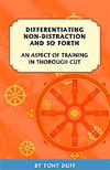 Differentiating Non-Distraction and So Forth: An Aspect of Training in Thorough Cut