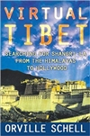 Virtual Tibet: Searching for Shangri-La from the Himalayas to Hollywood, Orville Schell