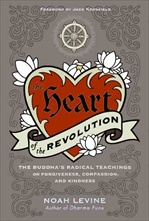 Heart of the Revolution: The Buddha's Radical Teachings of Forgiveness, Compassion, and Kindness