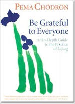 Be Grateful to Everyone: An In-depth Guide to the Practice of Lojong