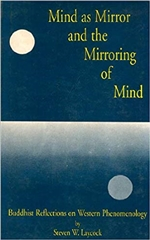 Mind as Mirror and the Mirroring of Mind ; Buddhist Reflections on Western Phenomenology, Steven W. Laycock