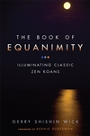 Book of Equanimity:  Illuminating Classic Zen Koans, Gerry Shishin Wick