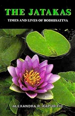 Jatakas: Times And Lives of Bodhisattva <br> By: Alexandra R. Kapur-Fic