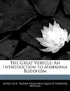 Great Vehicle: An Introduction to Mahayana Buddhism