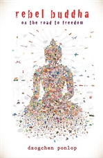 Rebel Buddha: On the Road to Freedom <br>By: Dzogchen Ponlop