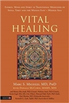 Vital Healing: Energy, Mind and Spitit in Traditional Medicines of India, Tibet and the Middle East - Middle Asia  <br> By: Marc S. Micozzi