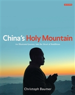 China's Holy Mountain: An Illustrated Journey into the Heart of Buddhism, Christoph Baumer