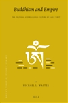 Buddhism and Empire The Political and Religious Culture of Early Tibet, Michael Walter, Brill,