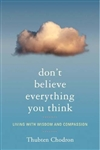 Don't Have to Believe Everything You Think  By: Thubten Chodron