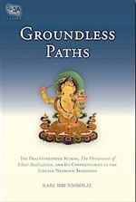 Groundless Paths: The Prajaparamita Sutras, The Ornament of Clear Realization, and Its Commentaries in the Tibetan Nyingma Tradition