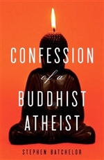 Confession of a Buddhist Atheist By: Stephen Batchelor