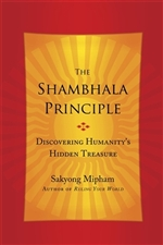 Shambhala Principle: Discovering Humanity's Hidden Treasure By Sakyong Mipham