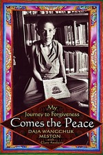 Comes the Peace: My Journey to Forgiveness <br>By: Daja Wangchuk Meston and Clare Ansberry