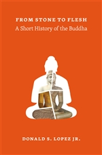 From Stone to Flesh: A Short History of the Buddha  <br> By: Donald Lopez