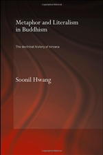 Metaphor and Literalism in Buddhism: The Doctrinal History of Nirvana <br>By: Soonil Hwang