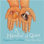 Handful of Quiet: Happiness in Four Pebbles<br> By: Thich Nhat Hanh